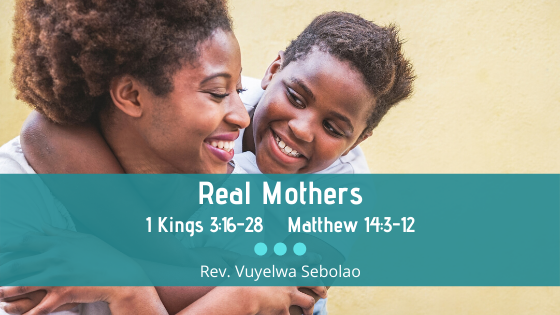 Real Mothers | 1 Kings 3:15-28 | Matthew 14:3-12