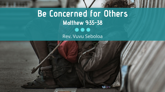 Be Concerned For Others | Matthew 9:35-38