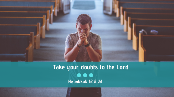 Habakkuk 1:2 & 2:1 | Take Your Doubts to the Lord