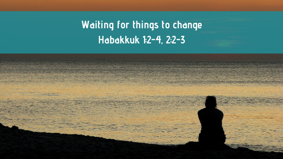 Habakkuk | Waiting for things to change