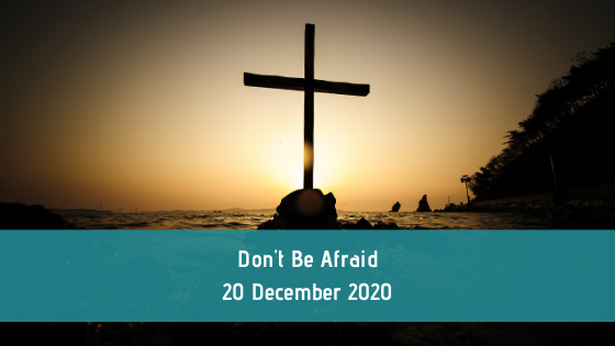 Don't Be Afraid | 20 December 2020